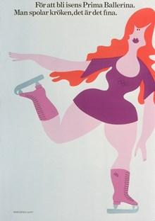 """Affisch: """"För att bli isens Prima Ballerina. Man spolar kröken, det är det fina."""""""